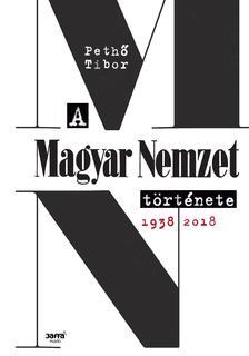 PETHŐ TIBOR - A Magyar Nemzet története, 1938-2018