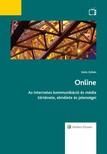 Szűts Zoltán - Online - Az internetes kommunikáció és média története, elmélete és jelenségei [eKönyv: epub, mobi]<!--span style='font-size:10px;'>(G)</span-->