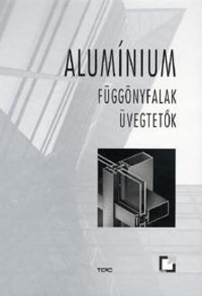 szerzői kollektíva - Alumínium függönyfalak, üvegtetők