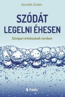 HORVÁTH ZOLTÁN - Szódát legelni éhesen - Szívipari értekezések versben [eKönyv: epub, mobi]