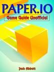 Abbott Josh - Paper.io Game Guide Unofficial [eKönyv: epub,  mobi]
