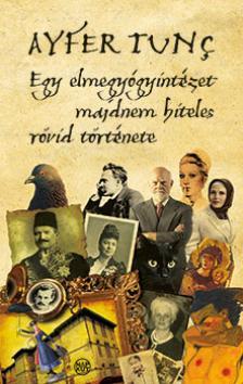 Ayfer Tunç - Egy elmegyógyintézet majdnem hiteles rövid története