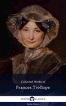 Trollope Frances Milton - Delphi Collected Works of Frances Trollope (Illustrated) [eKönyv: epub, mobi]