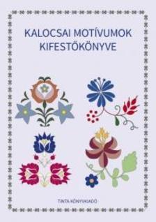 Horváth Ágnes (szerkesztő) - Kalocsai motívumok kifestőkönyve