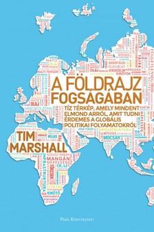 Marshall, Tim - A földrajz fogságában - Tíz térkép, amely mindent elmond arról, amit tudni érdemes a globális politikai folyamatokról [eKönyv: epub, mobi]