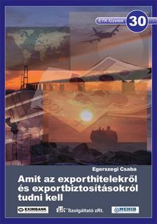 Egerszegi Csaba - AMIT AZ EXPORTHITELEKRŐL ÉS EXPORTBIZTOSÍTÁSOKRÓL TUDNI KELL - ETK