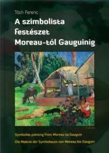 Tóth Ferenc - A SZIMBOLISTA FESTÉSZET MOREAU-TÓL GAUGUINIG MA-ANG-NÉM