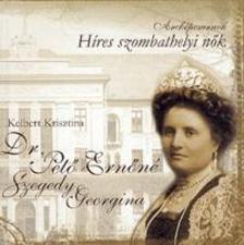 Kelbert Krisztina - Dr. Pető Ernőné, Szegedi Georgina - Híres szombathelyi nők