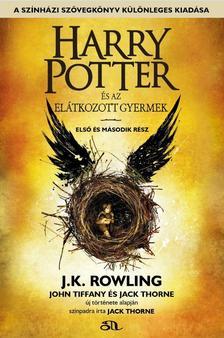 J. K. Rowling - John Tiffany - Jack ThorneJ. K. Rowling - John Tiffany - Jack Thorne - Harry Potter és az elátkozott gyermek