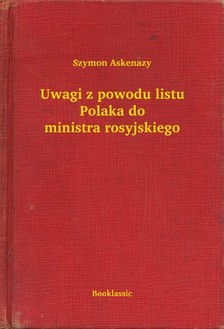 Askenazy Szymon - Uwagi z powodu listu Polaka do ministra rosyjskiego [eKönyv: epub, mobi]