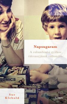 Sue Klebold - Napsugaram - A columbine-i gyilkos édesanyjának vallomása