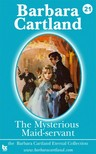 Barbara Cartland - The Mysterious Maid-Servant [eKönyv: epub,  mobi]