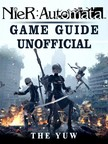 Yuw The - Nier Automata Game Guide Unofficial [eKönyv: epub,  mobi]
