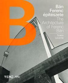 Szabó Levente - Bán Ferenc építészete / The Architecture of Ferenc Bán