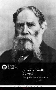 Lowell James Russell - Delphi Complete Poetical Works of James Russell Lowell (Illustrated) [eKönyv: epub, mobi]
