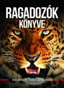 HALMÁGYI TAKÁCS ISTVÁN - Ragadozók könyve