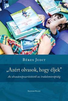 """Béres Judit - """"Azért olvasok, hogy éljek"""" Az olvasásnépszerűsítéstől az irodalomterápiáig"""