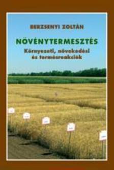 Szerző(k), szerkesztő(k):Berzsenyi Zoltán - Növénytermesztés - Környezeti, növekedési                     és termésreakciók