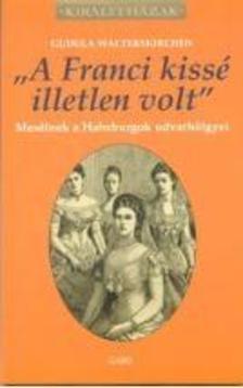 "WALTERSKIRCHEN, GUDULA - ""A Franci kissé illetlen volt"""