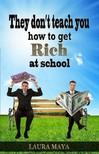 Laura Maya Maya Laura, - They Don't Teach You How to Get Rich at School [eKönyv: epub,  mobi]
