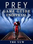 Yuw The - Prey Game Guide Unofficial [eKönyv: epub,  mobi]