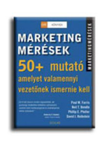 Paul W. Farris - Neil T. Bendle - Philip E. Pfeifer - David J. Reibstein - MARKETINGMÉRÉSEK - GFK KÖNYVEK - #