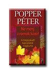 POPPER PÉTER - NE MENJ A ROMOK KÖZÉ! - A MEGSZAKADT KAPCSOLATOK TRAGIKUMA<!--span style='font-size:10px;'>(G)</span-->