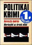Kereszty András - MERÉNYLET AZ ÉRSEK ELLEN - POLITIKAI KRIMI ELSŐKÉZBŐL -
