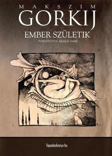 Gorkij Maxim - Ember születik [eKönyv: epub, mobi]