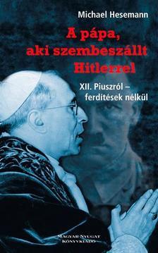 Michael Hesemann - A pápa, aki szembeszállt Hitlerrel