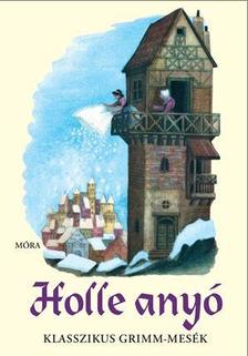 Jacob Grimm-Wilhelm Grimm - Holle anyó - 25 klasszikus Grimm-mese