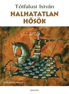 Tótfalusi István - HALHATATLAN HŐSÖK