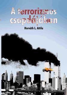 Horváth L. Attila - A terrorizmus csapdájában