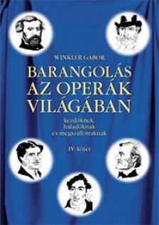 Winkler Gábor - BARANGOLÁS AZ OPERÁK VILÁGÁBAN IV. KÖTET