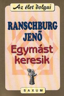 .Ranschburg Jenő - EGYMÁST KERESIK -AZ ÉLET DOLGAI