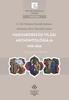 C. Tóth Norbert-Horváth Richárd-Neumann Tibor-Pálosfalvi Tamás - Magyarország világi archontológiája, 1458-1526 I.Főpapok és bárók