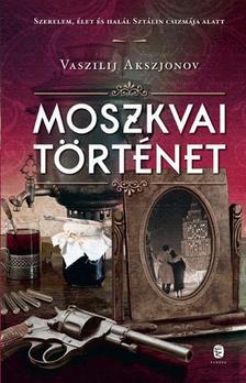 Vaszilij Akszjonov - Moszkvai történet