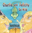 Driscoll David - Charlie and Felicity Go Wild [formerly Charlie & Felicity Go Wild] [eKönyv: epub,  mobi]