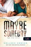 Colleen Hoover - Maybe Someday - Egy nap talán (FŰZÖTT)<!--span style='font-size:10px;'>(G)</span-->