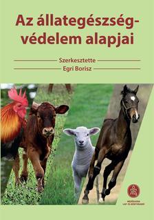 Egri Borisz - Az állategészség-védelem alapjai