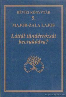 Major-Zala Lajos - Láttál tündérrózsát becsukódva? [antikvár]