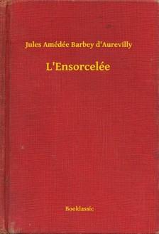 Amédée Barbey D Aurevilly Jules - L Ensorcelée [eKönyv: epub, mobi]