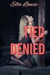 Louise Ella - Tied and Denied [eKönyv: epub,  mobi]