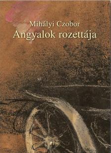 Mihályi Czobor - Angyalok rozettája - Kihagyásos körséta huszonnégy képben