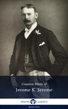 Jerome K. Jerome - Delphi Complete Works of Jerome K. Jerome (Illustrated) [eKönyv: epub,  mobi]