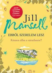 Jill Mansell - Ebből szerelem lesz - Készen állsz a váratlanra?