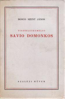 Bosco Szent János - Tiszteletreméltó Savio Domonkos [antikvár]
