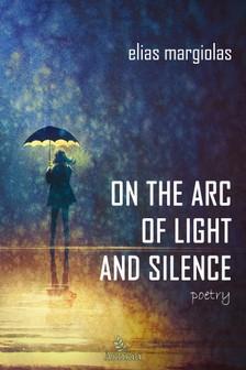 Margiolas Elias - On the Arc of Light and Silence [eKönyv: epub, mobi]