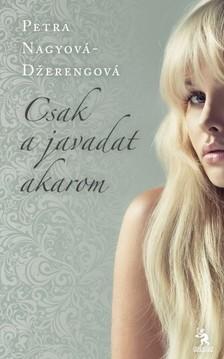 Nagyová-Dzerengová, Petra - Csak a javadat akarom [eKönyv: epub, mobi]