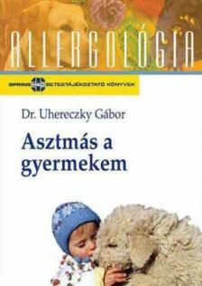 Dr. Uhereczky Gábor - ASZTMÁS A GYERMEKEM - ALLERGOLÓGIA SOROZAT
